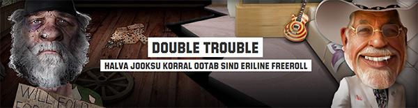 double-trouble-unibet-boonus-2 unibetis ootab sind halva jooksu korral eriline freeroll UNIBETIS OOTAB SIND HALVA JOOKSU KORRAL ERILINE FREEROLL double trouble unibet boonus 2