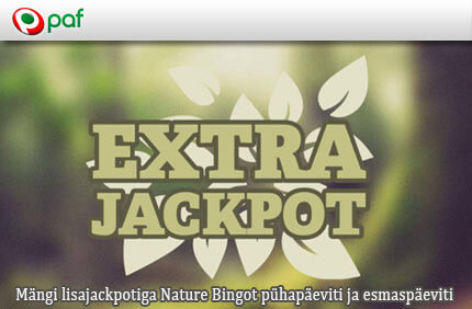 Extra Bingo nature bingo lisajackpotid NATURE BINGO LISAJACKPOTID IGAL PÜHAPÄEVAL JA ESMASPÄEVAL KELL 11:00 KUNI 23:59 extra jackpot nature bingo paf boonused 1